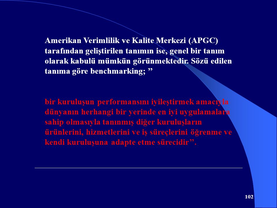 Amerikan Verimlilik ve Kalite Merkezi (APGC) tarafından geliştirilen tanımın ise, genel bir tanım olarak kabulü mümkün görünmektedir. Sözü edilen tanıma göre benchmarking; ''