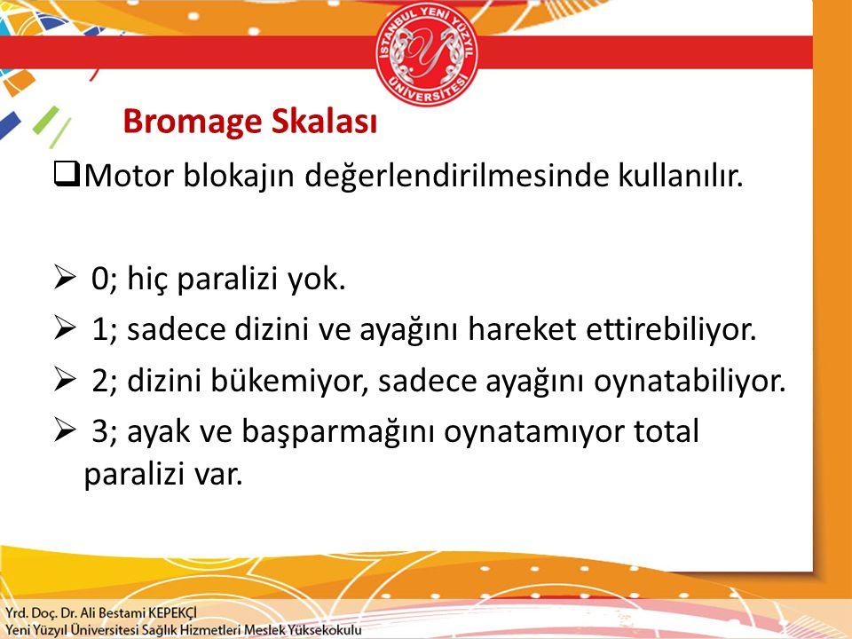 Bromage Skalası Motor blokajın değerlendirilmesinde kullanılır.
