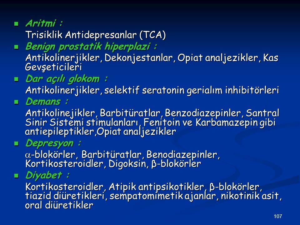 Aritmi : Trisiklik Antidepresanlar (TCA) Benign prostatik hiperplazi : Antikolinerjikler, Dekonjestanlar, Opiat analjezikler, Kas Gevşeticileri.