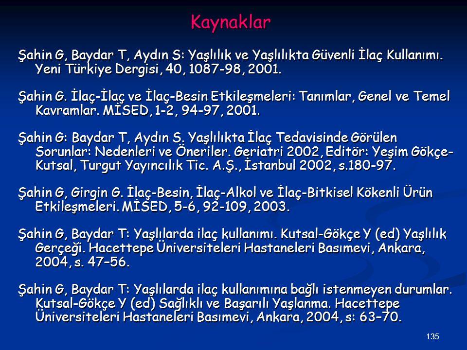 Kaynaklar Şahin G, Baydar T, Aydın S: Yaşlılık ve Yaşlılıkta Güvenli İlaç Kullanımı. Yeni Türkiye Dergisi, 40, 1087-98, 2001.