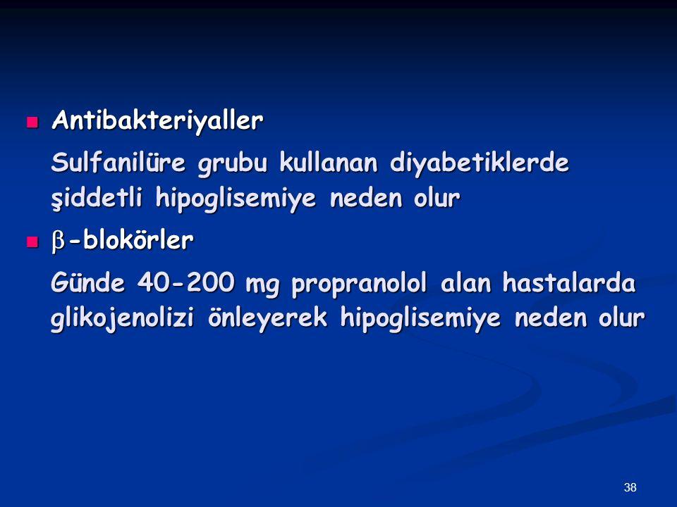 Antibakteriyaller Sulfanilüre grubu kullanan diyabetiklerde şiddetli hipoglisemiye neden olur. b-blokörler.