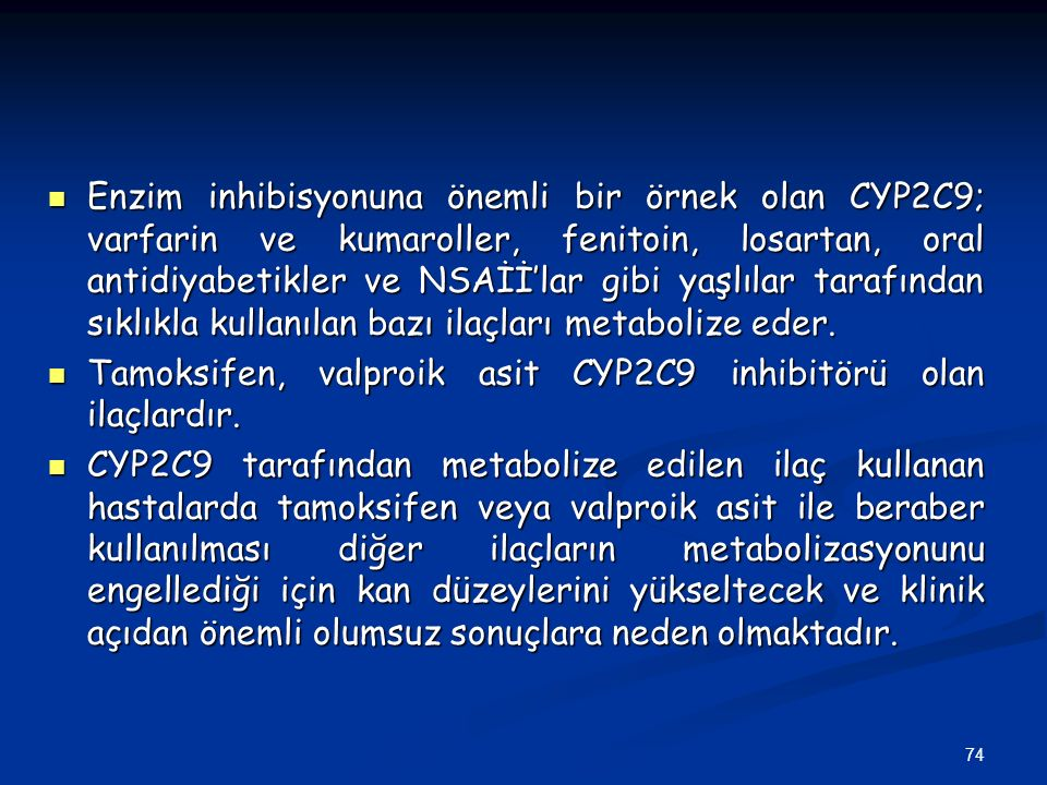 Enzim inhibisyonuna önemli bir örnek olan CYP2C9; varfarin ve kumaroller, fenitoin, losartan, oral antidiyabetikler ve NSAİİ'lar gibi yaşlılar tarafından sıklıkla kullanılan bazı ilaçları metabolize eder.
