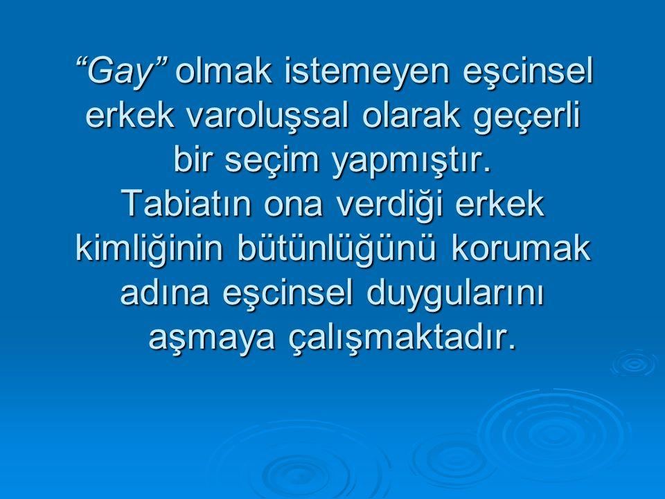 Gay olmak istemeyen eşcinsel erkek varoluşsal olarak geçerli bir seçim yapmıştır.