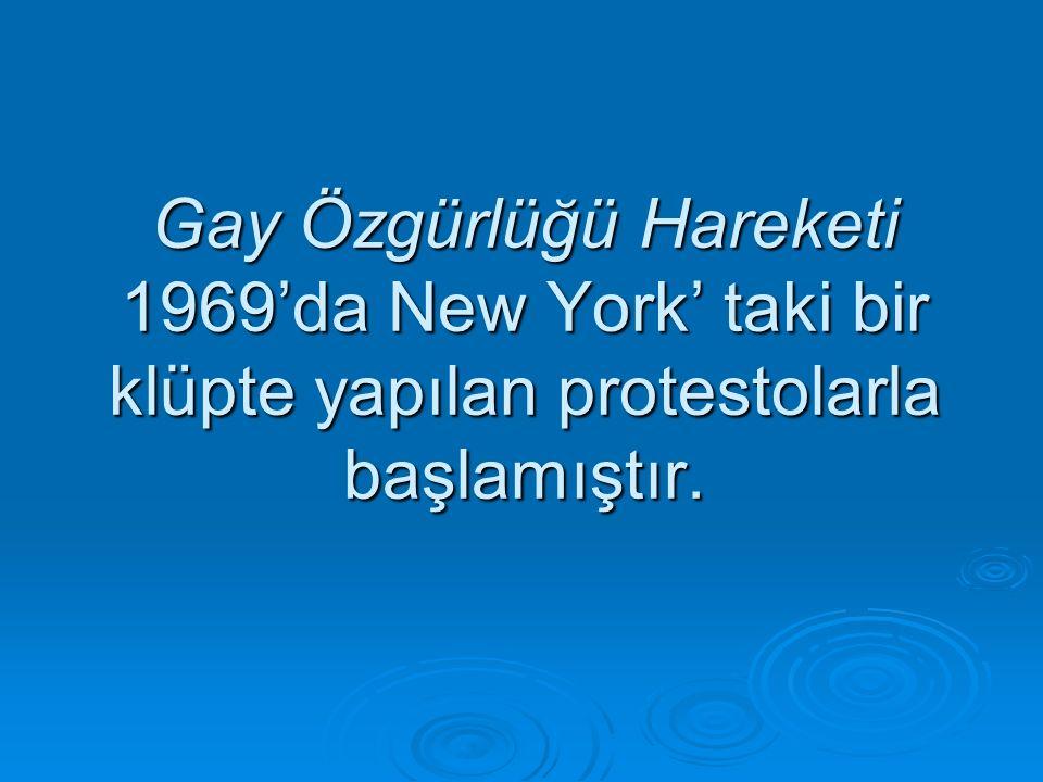Gay Özgürlüğü Hareketi 1969'da New York' taki bir klüpte yapılan protestolarla başlamıştır.
