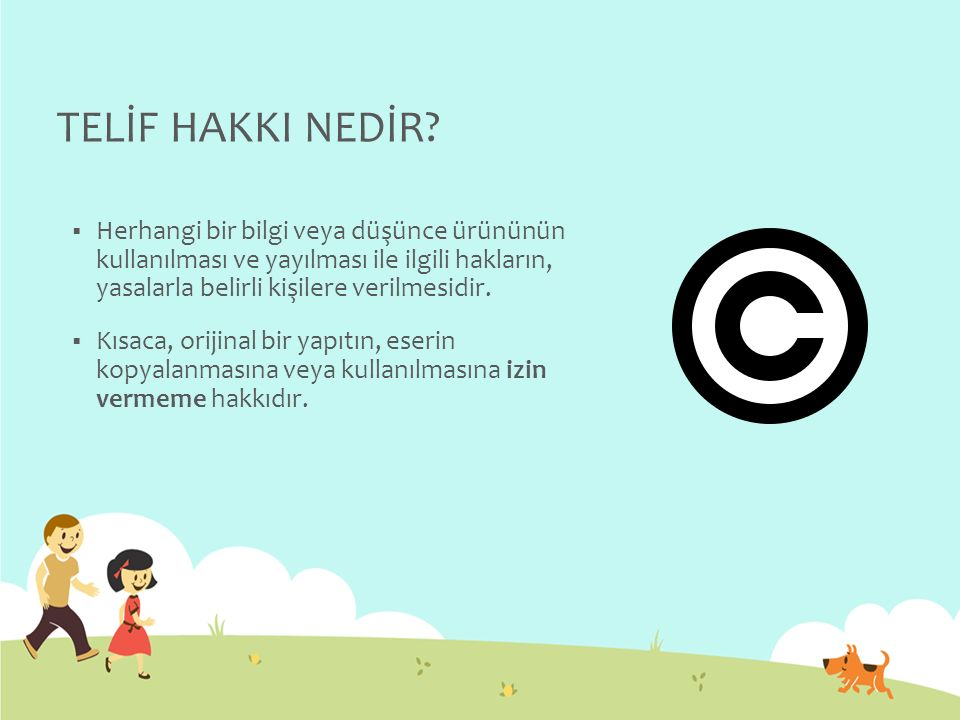 TELİF HAKKI NEDİR Herhangi bir bilgi veya düşünce ürününün kullanılması ve yayılması ile ilgili hakların, yasalarla belirli kişilere verilmesidir.