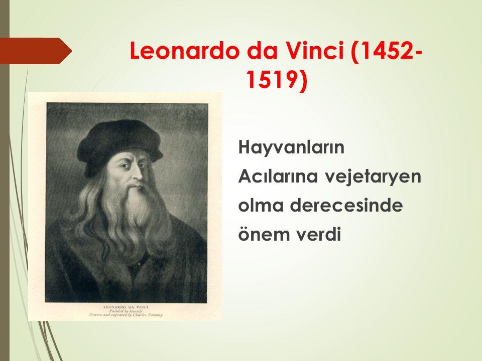 Leonardo da Vinci (1452-1519) Hayvanların Acılarına vejetaryen olma derecesinde önem verdi