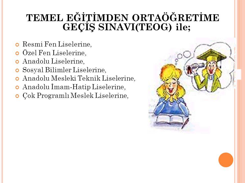 TEMEL EĞİTİMDEN ORTAÖĞRETİME GEÇİŞ SINAVI(TEOG) ile;