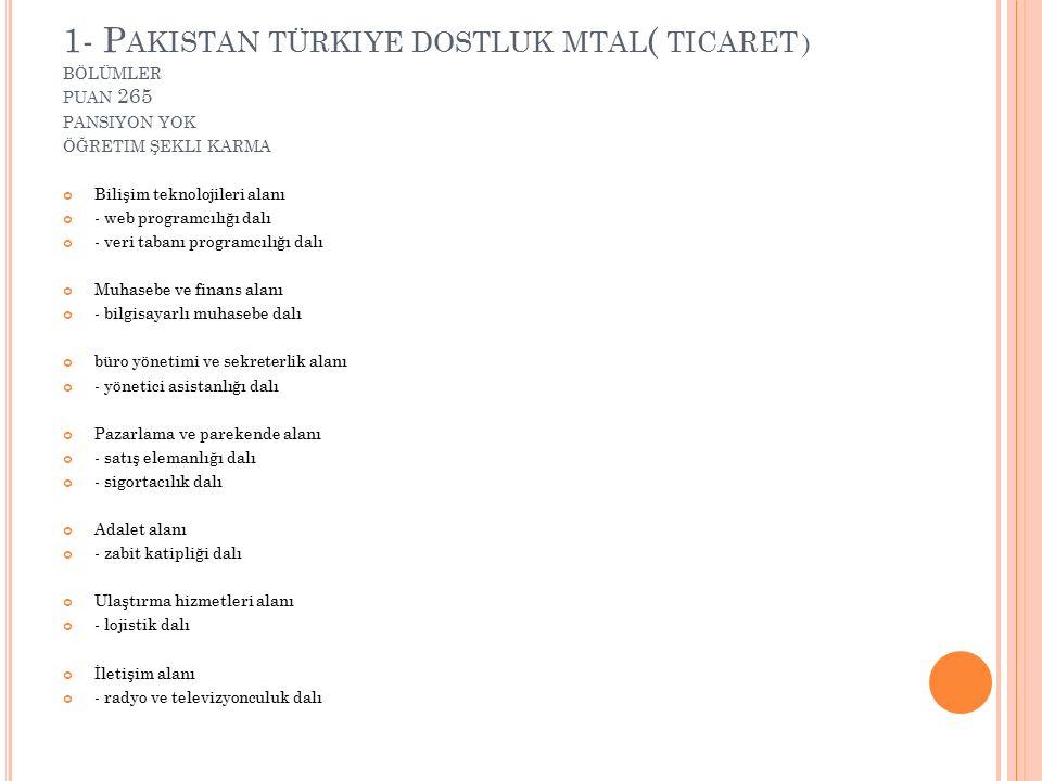 1- Pakistan türkiye dostluk mtal( ticaret ) bölümler puan 265 pansiyon yok öğretim şekli karma