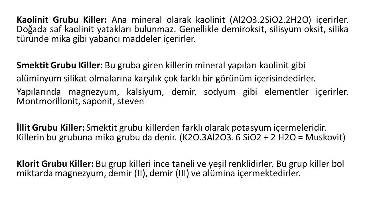 Kaolinit Grubu Killer: Ana mineral olarak kaolinit (Al2O3. 2SiO2