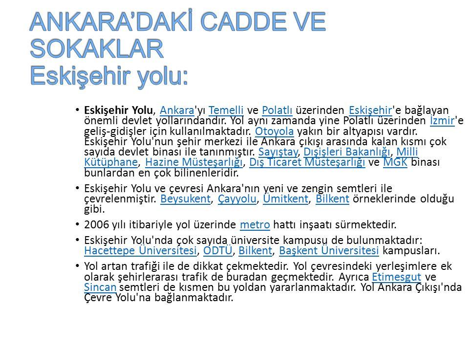 ANKARA'DAKİ CADDE VE SOKAKLAR Eskişehir yolu: