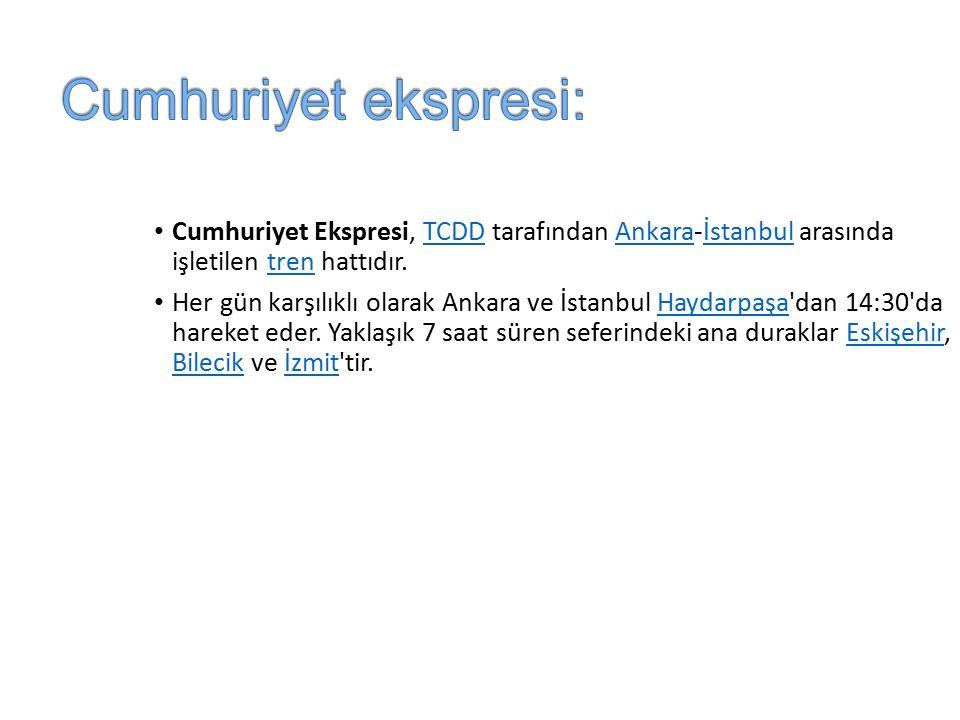 Cumhuriyet ekspresi: Cumhuriyet Ekspresi, TCDD tarafından Ankara-İstanbul arasında işletilen tren hattıdır.