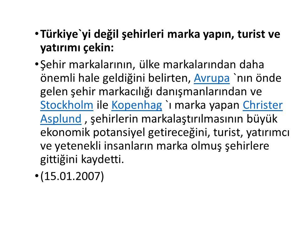 Türkiye`yi değil şehirleri marka yapın, turist ve yatırımı çekin: