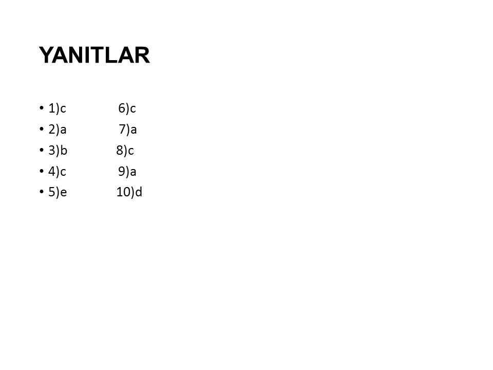 YANITLAR 1)c 6)c. 2)a 7)a. 3)b 8)c. 4)c 9)a.