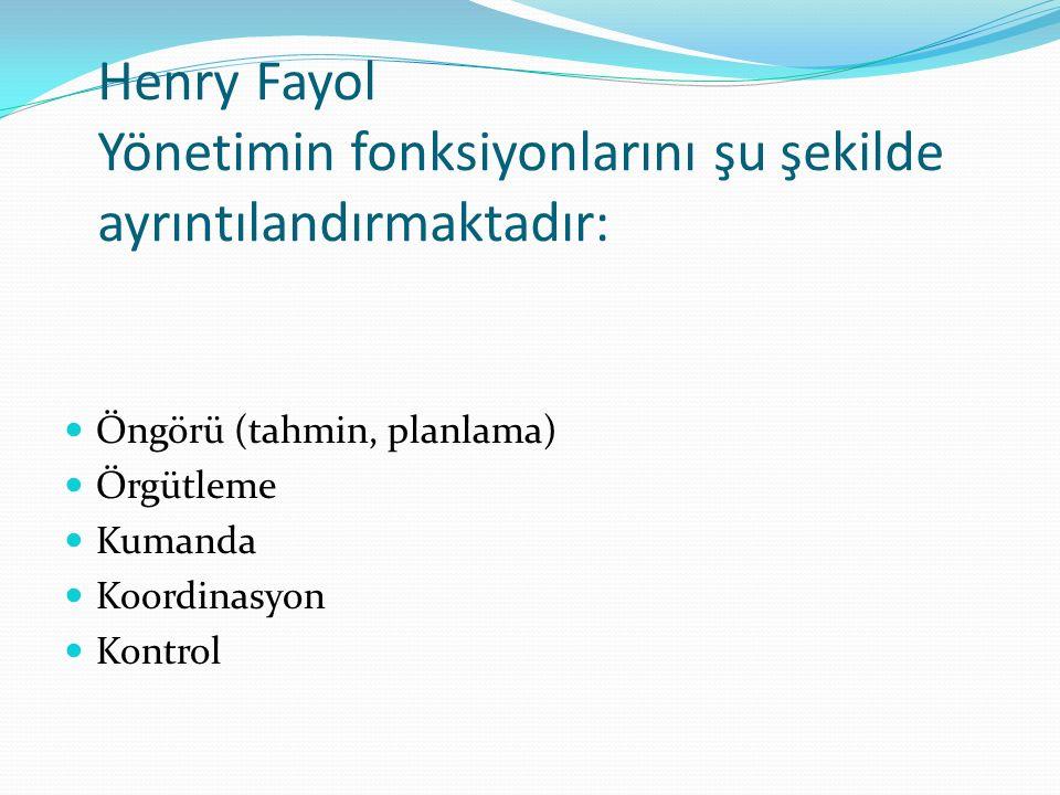 Henry Fayol Yönetimin fonksiyonlarını şu şekilde ayrıntılandırmaktadır: