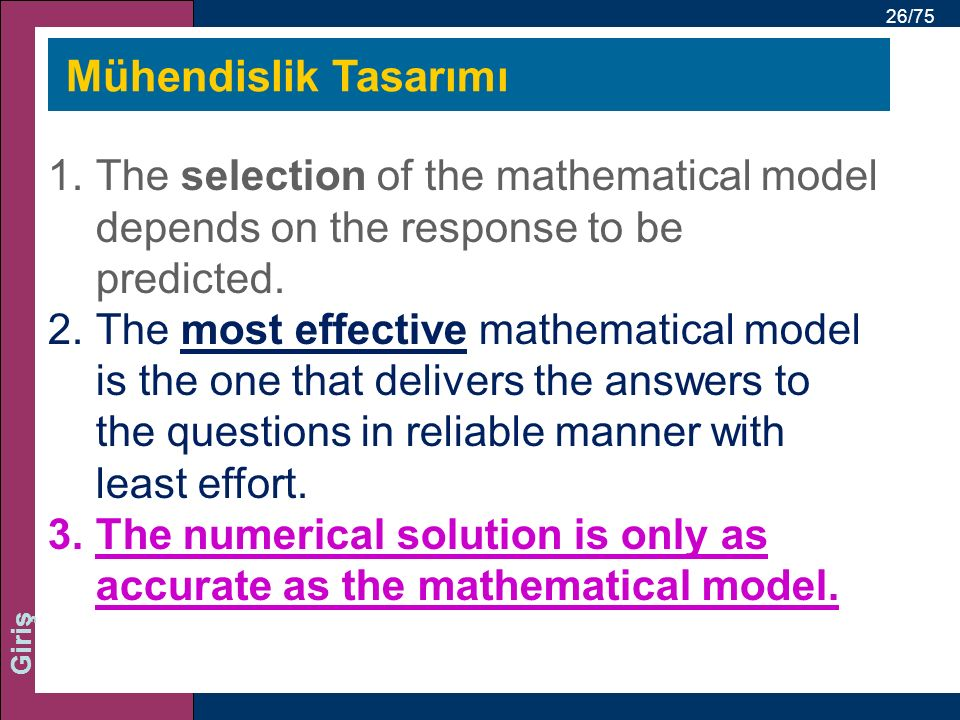 Mühendislik Tasarımı The selection of the mathematical model depends on the response to be predicted.