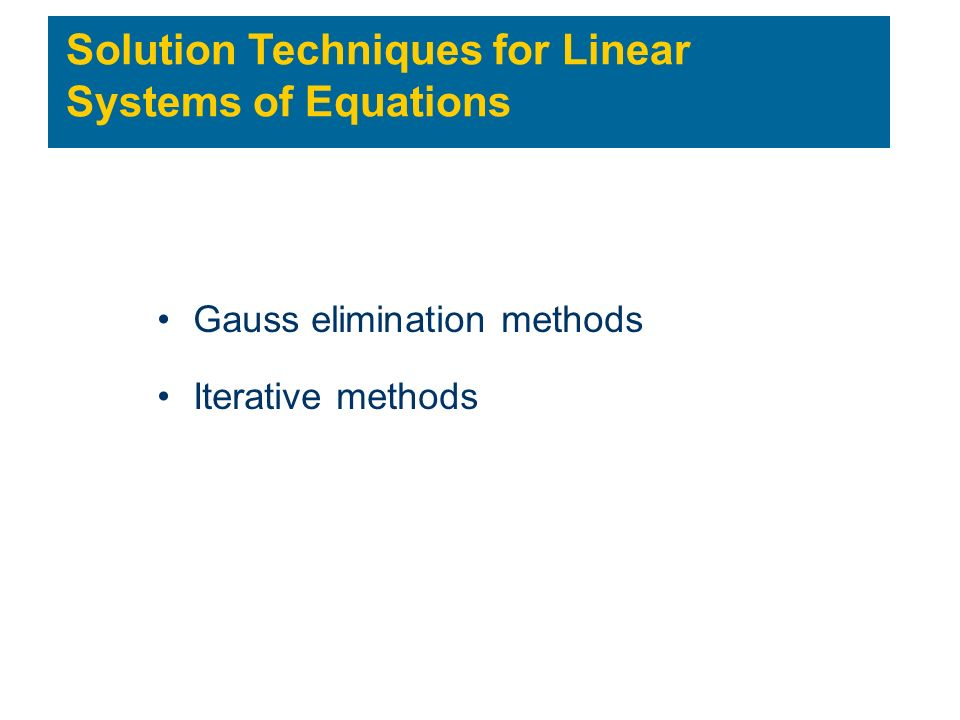 Solution Techniques for Linear Systems of Equations