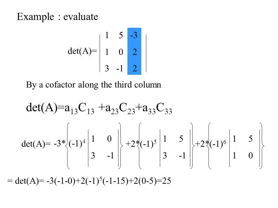 det(A)=a13C13 +a23C23+a33C33 Example : evaluate det(A)= 5 1 0 3 -1 -3