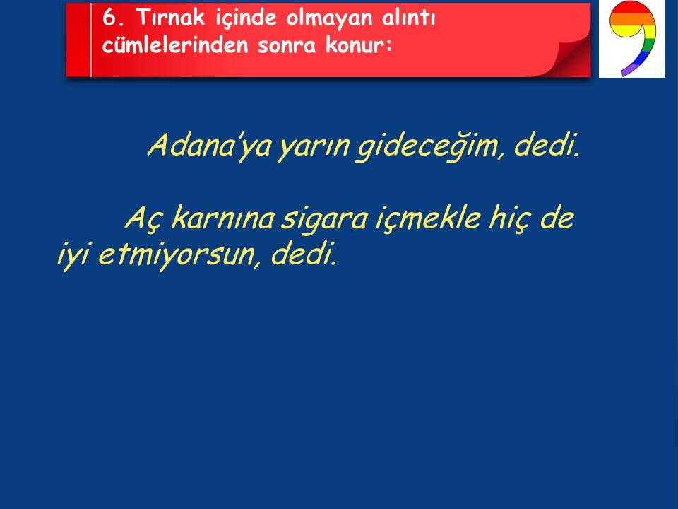 Adana'ya yarın gideceğim, dedi.