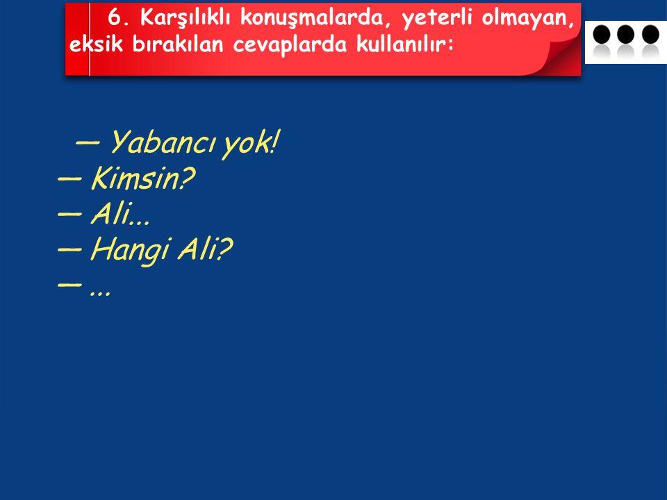 — Yabancı yok! — Kimsin — Ali... — Hangi Ali — ...