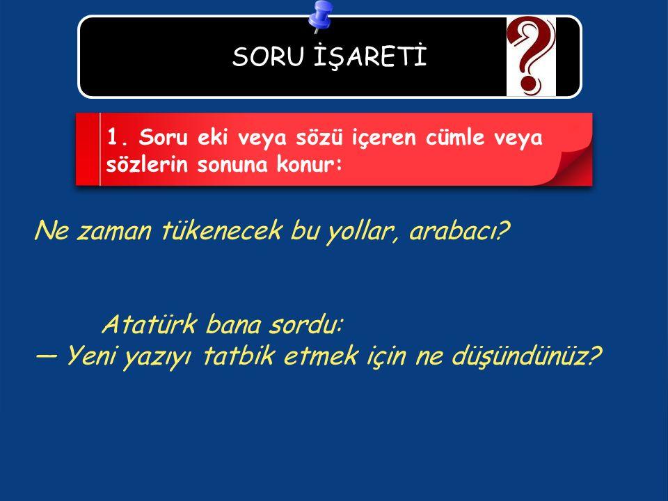 Ne zaman tükenecek bu yollar, arabacı Atatürk bana sordu: