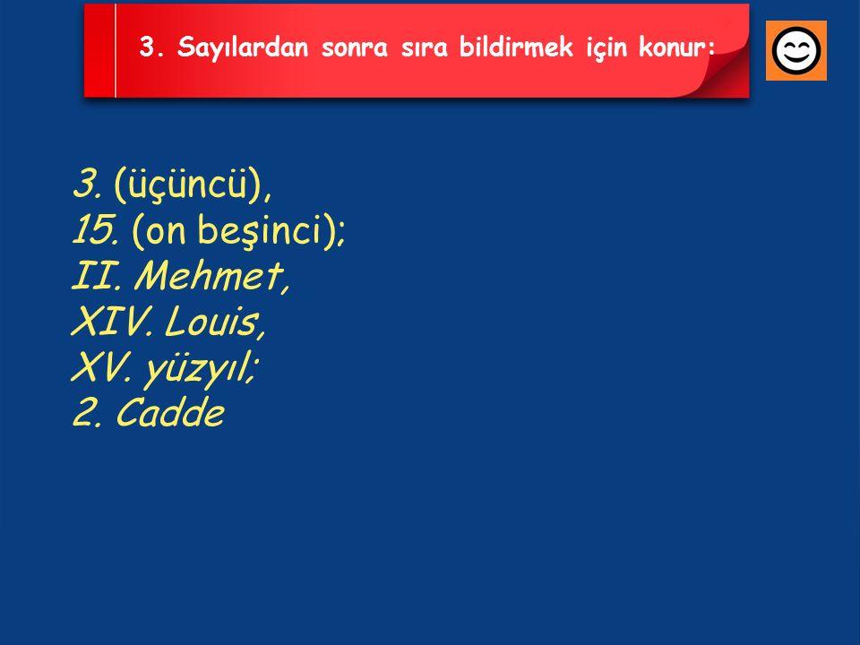 3. (üçüncü), 15. (on beşinci); II. Mehmet, XIV. Louis, XV. yüzyıl;
