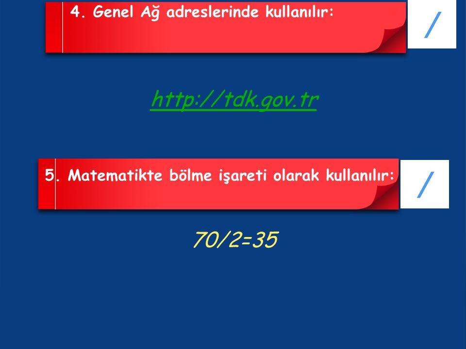 http://tdk.gov.tr 70/2=35 4. Genel Ağ adreslerinde kullanılır: