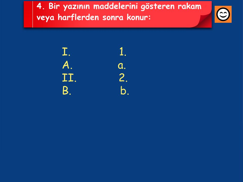 4. Bir yazının maddelerini gösteren rakam veya harflerden sonra konur: