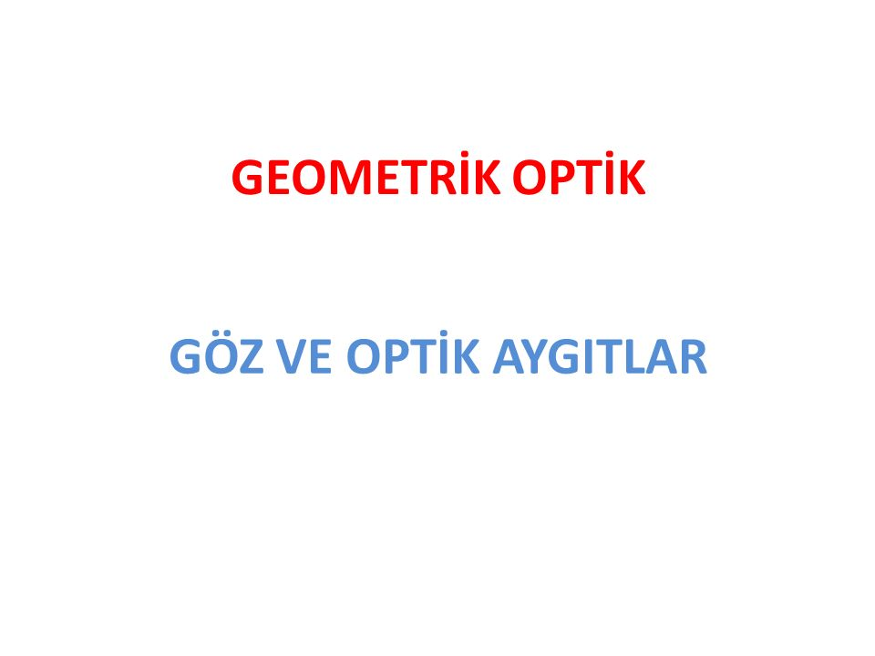 GEOMETRİK OPTİK GÖZ VE OPTİK AYGITLAR