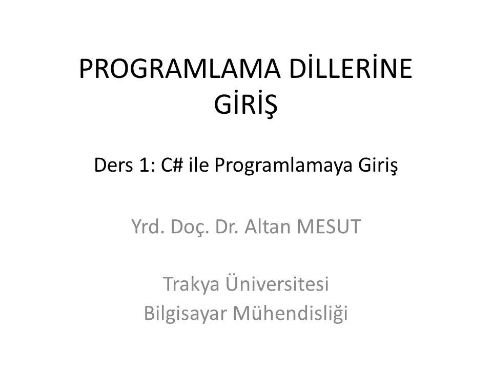 PROGRAMLAMA DİLLERİNE GİRİŞ Ders 1: C# ile Programlamaya Giriş