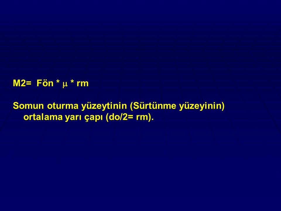 M2= Fön *  * rm Somun oturma yüzeytinin (Sürtünme yüzeyinin) ortalama yarı çapı (do/2= rm).