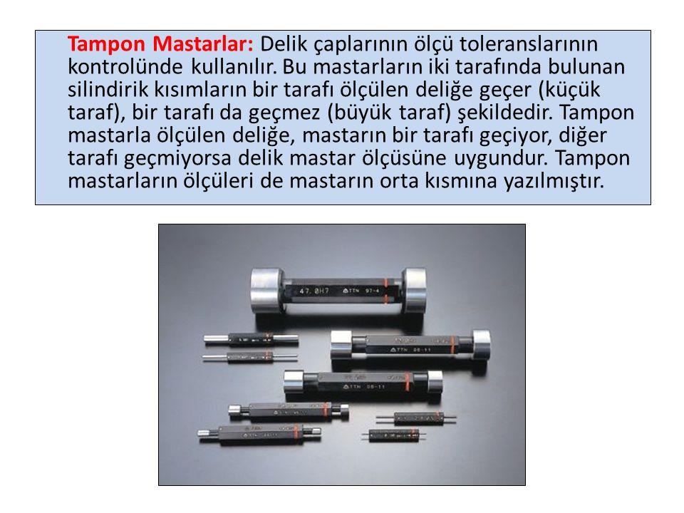 Tampon Mastarlar: Delik çaplarının ölçü toleranslarının kontrolünde kullanılır.
