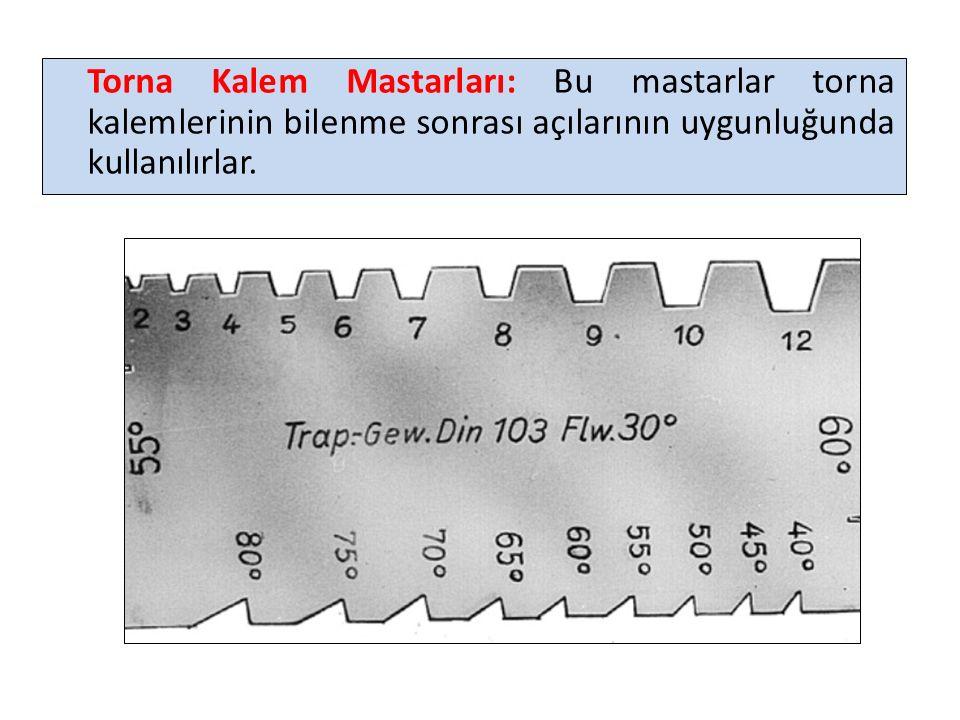Torna Kalem Mastarları: Bu mastarlar torna kalemlerinin bilenme sonrası açılarının uygunluğunda kullanılırlar.