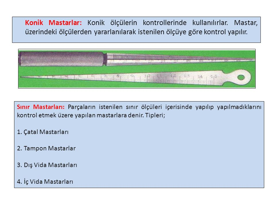 Konik Mastarlar: Konik ölçülerin kontrollerinde kullanılırlar