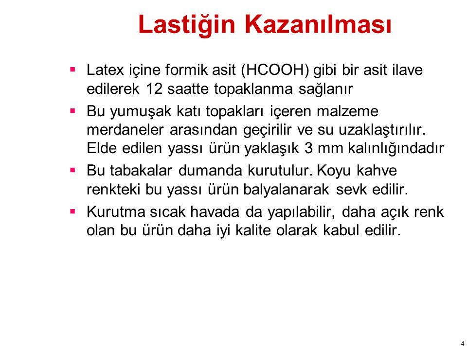 Lastiğin Kazanılması Latex içine formik asit (HCOOH) gibi bir asit ilave edilerek 12 saatte topaklanma sağlanır.