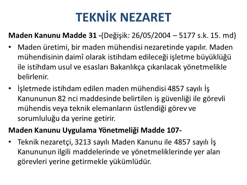 TEKNİK NEZARET Maden Kanunu Madde 31 -(Değişik: 26/05/2004 – 5177 s.k. 15. md)