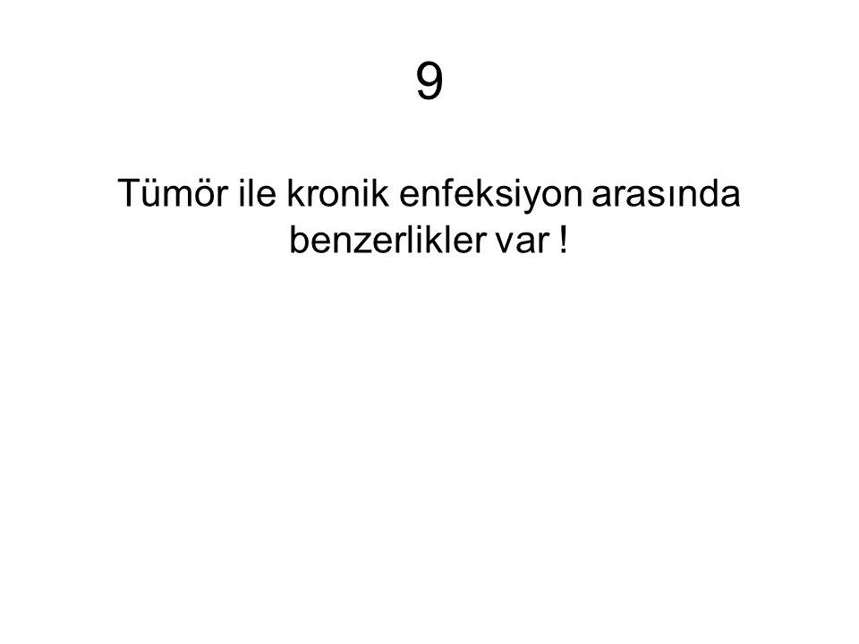 Tümör ile kronik enfeksiyon arasında benzerlikler var !