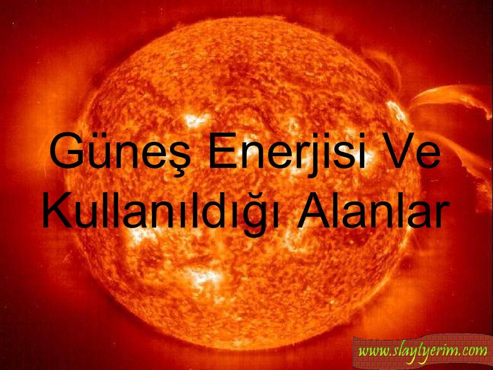 Güneş Enerjisi Ve Kullanıldığı Alanlar