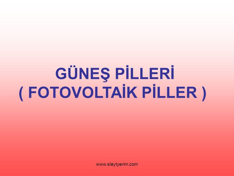 GÜNEŞ PİLLERİ ( FOTOVOLTAİK PİLLER )