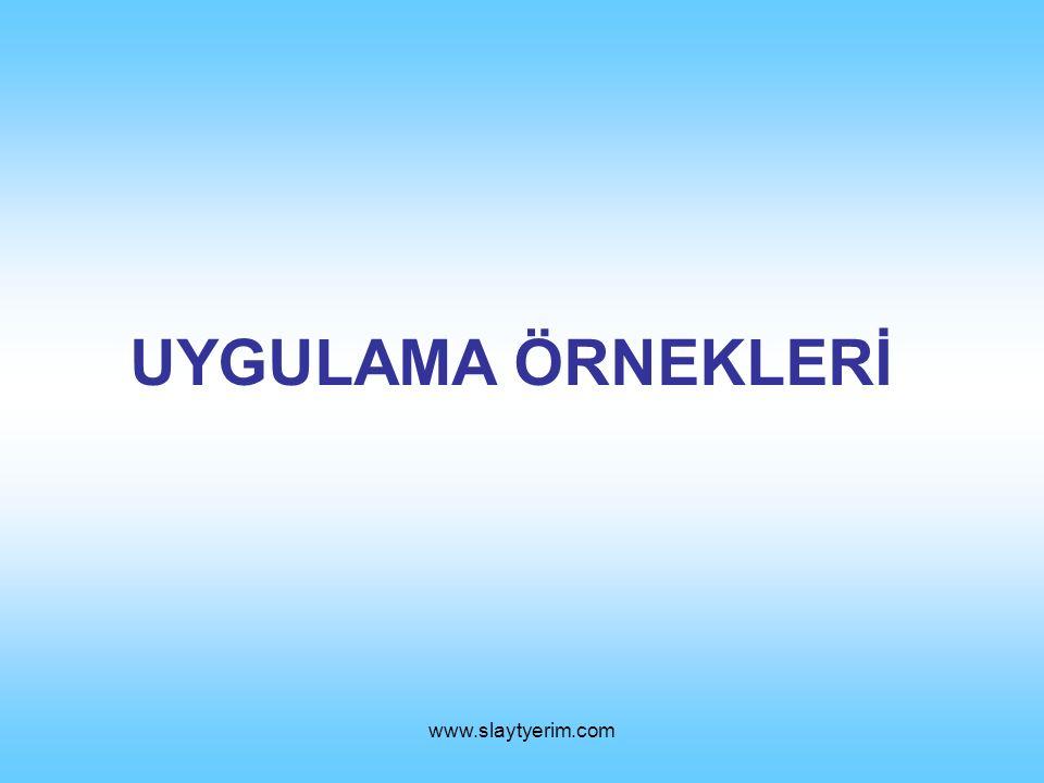 UYGULAMA ÖRNEKLERİ www.slaytyerim.com
