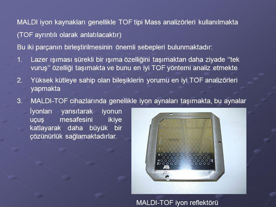MALDI iyon kaynakları genellikle TOF tipi Mass analizörleri kullanılmakta