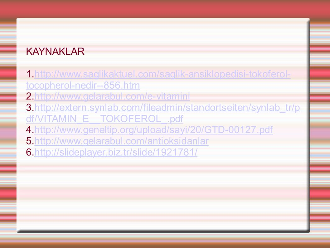KAYNAKLAR 1.http://www.saglikaktuel.com/saglik-ansiklopedisi-tokoferol-tocopherol-nedir--856.htm. 2.http://www.gelarabul.com/e-vitamini.