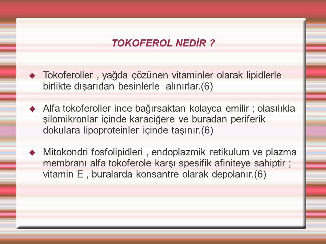TOKOFEROL NEDİR Tokoferoller , yağda çözünen vitaminler olarak lipidlerle birlikte dışarıdan besinlerle alınırlar.(6)
