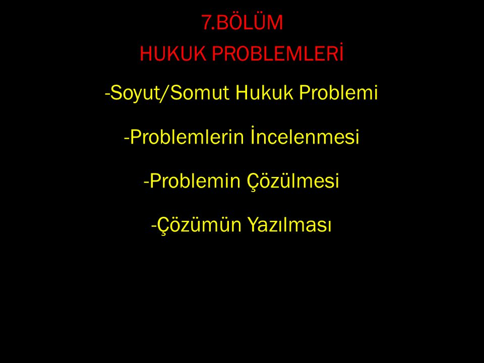 -Soyut/Somut Hukuk Problemi Problemlerin İncelenmesi