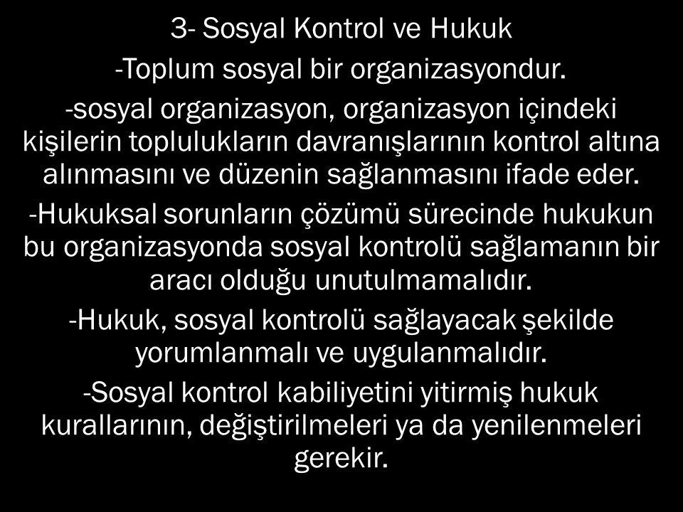 3- Sosyal Kontrol ve Hukuk -Toplum sosyal bir organizasyondur.