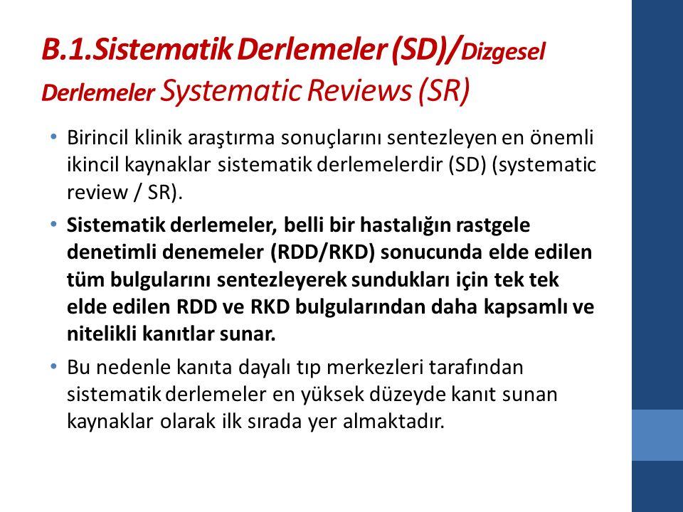 B.1.Sistematik Derlemeler (SD)/Dizgesel Derlemeler Systematic Reviews (SR)