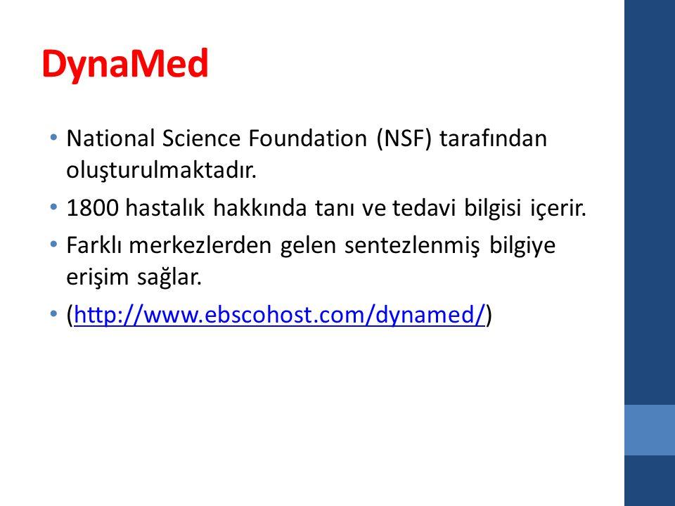 DynaMed National Science Foundation (NSF) tarafından oluşturulmaktadır. 1800 hastalık hakkında tanı ve tedavi bilgisi içerir.