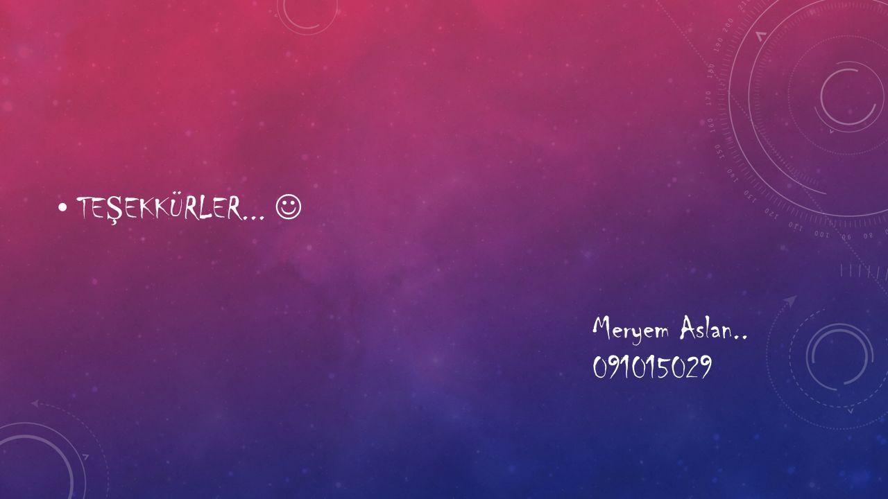 TEŞEKKÜRLER...  Meryem Aslan.. 091015029