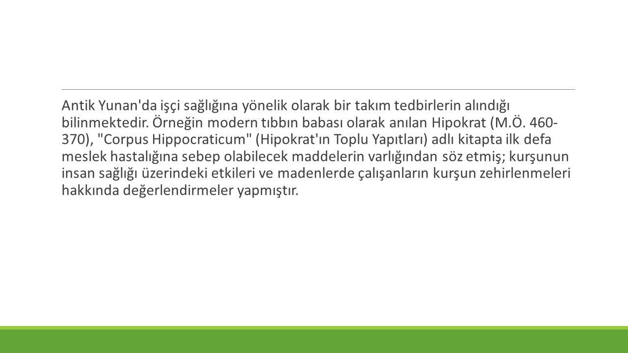 Antik Yunan da işçi sağlığına yönelik olarak bir takım tedbirlerin alındığı bilinmektedir.