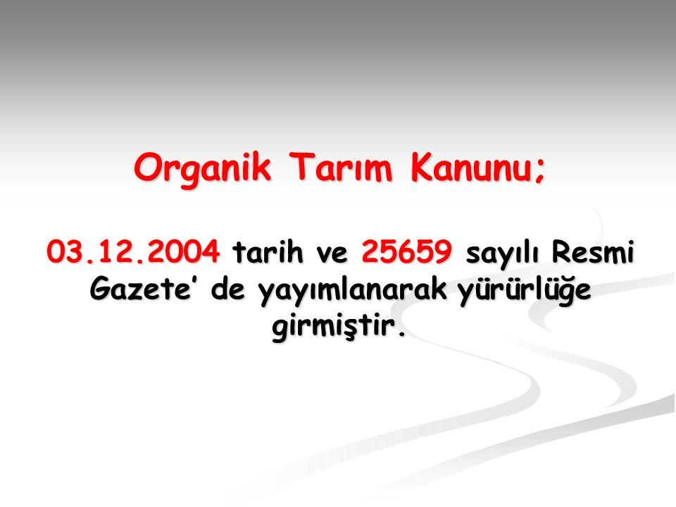 Organik Tarım Kanunu; 03.12.2004 tarih ve 25659 sayılı Resmi Gazete' de yayımlanarak yürürlüğe girmiştir.