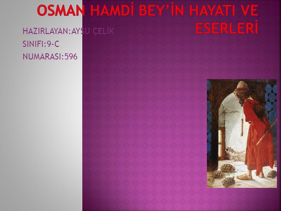 OSMAN HAMDİ BEY'İN HAYATI VE ESERLERİ